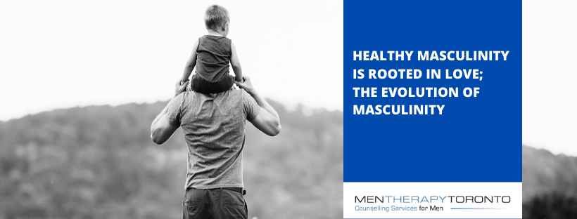 Healthy Masculinity Rooted in Love